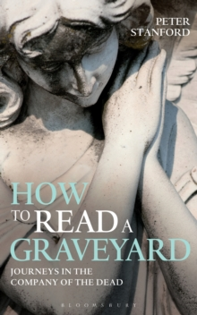 How to Read a Graveyard : Journeys in the Company of the Dead, Paperback Book