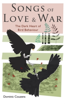 Songs of Love and War : The Dark Heart of Bird Behaviour, Hardback Book