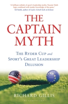 The Captain Myth : The Ryder Cup and Sport's Great Leadership Delusion, Hardback Book