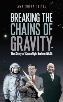 Breaking the Chains of Gravity : The Story of Spaceflight Before NASA, Hardback Book