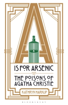 A IS for Arsenic : The Poisons of Agatha Christie, Paperback Book