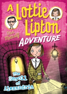 The Scroll of Alexandria A Lottie Lipton Adventure, Paperback Book