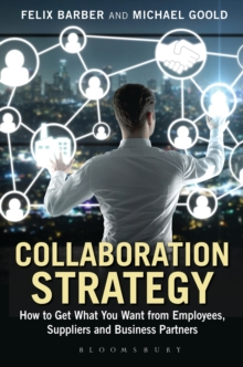 Collaboration Strategy : How to Get What You Want from Employees, Suppliers and Business Partners, Hardback Book