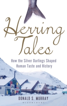 Herring Tales : How the Silver Darlings Shaped Human Taste and History, Hardback Book