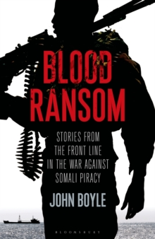 Blood Ransom : Stories from the Front Line in the War Against Somali Piracy, Hardback Book
