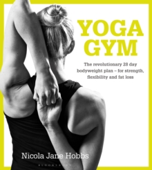 Yoga Gym : The Revolutionary 28 Day Bodyweight Plan - for Strength, Flexibility and Fat Loss, Paperback / softback Book