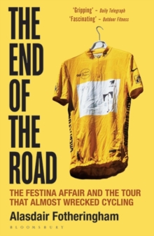 The End of the Road : The Festina Affair and the Tour that Almost Wrecked Cycling, Paperback / softback Book
