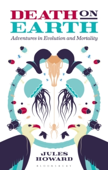 Death on Earth : Adventures in Evolution and Mortality, Hardback Book