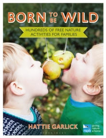 Born to be Wild : Hundreds of Free Nature Activities for Families, Paperback Book