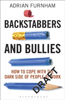 Backstabbers and Bullies : How to Cope with the Dark Side of People at Work, Hardback Book