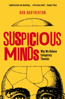 Suspicious Minds : Why We Believe Conspiracy Theories, Paperback Book