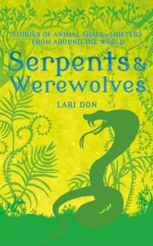 Serpents and Werewolves : Tales of Animal Shapeshifters from Around the World, Hardback Book