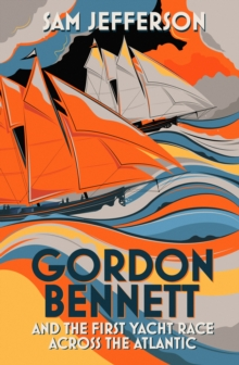 Gordon Bennett and the First Yacht Race Across the Atlantic, Hardback Book