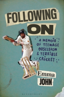 Following on : A Memoir of Teenage Obsession and Terrible Cricket, Hardback Book