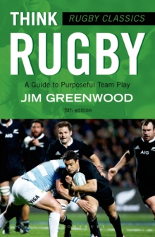 Rugby Classics: Think Rugby : A Guide to Purposeful Team Play, Paperback Book