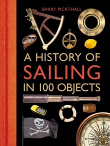 A History of Sailing in 100 Objects, Hardback Book