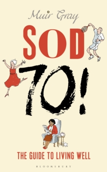 Sod Seventy! : The Guide to Living Well, Hardback Book