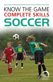Know the Game: Complete Skills: Soccer, Paperback Book