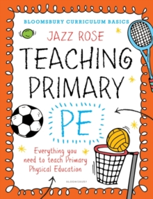 Bloomsbury Curriculum Basics: Teaching Primary PE : Everything You Need to Teach Primary PE, Paperback Book