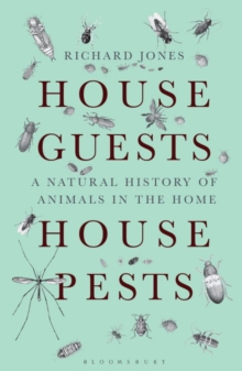 House Guests, House Pests : A Natural History of Animals in the Home, Paperback Book
