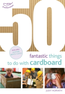 50 Fantastic Things to do with Cardboard, Paperback / softback Book