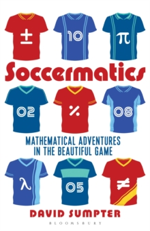 Soccermatics : Mathematical Adventures in the Beautiful Game Pro-Edition, Paperback / softback Book