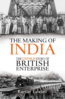 The Making of India : The Untold Story of British Enterprise, Hardback Book