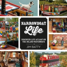 Narrowboat Life : Discover Life Afloat on the Inland Waterways, Paperback Book