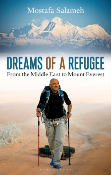 Dreams of a Refugee : From the Middle East to Mount Everest, Hardback Book