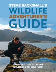 Steve Backshall's Wildlife Adventurer's Guide : A Guide to Exploring Wildlife in Britain, Paperback / softback Book