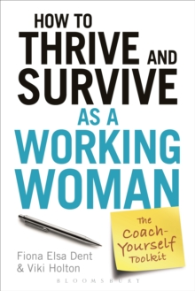 How to Thrive and Survive as a Working Woman : The Coach-Yourself Toolkit, Paperback / softback Book