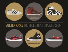 Golden Kicks : The Shoes That Changed Sport, Hardback Book