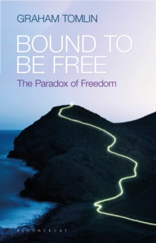 Bound to be Free : The Paradox of Freedom, Paperback Book