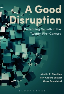 A Good Disruption : Redefining Growth in the Twenty-First Century, Hardback Book