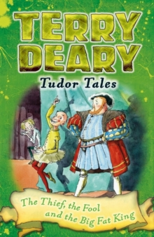 Tudor Tales: The Thief, the Fool and the Big Fat King, Paperback / softback Book
