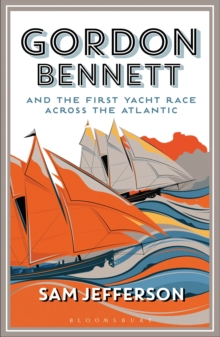 Gordon Bennett and the First Yacht Race Across the Atlantic, Paperback Book
