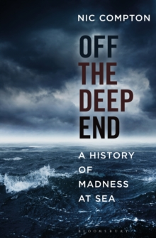 Off the Deep End : A History of Madness at Sea, Hardback Book