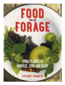 Food You Can Forage : Edible Plants to Harvest, Cook and Enjoy, Paperback / softback Book