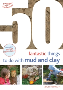50 Fantastic Ideas for things to do with Mud and Clay, Paperback / softback Book
