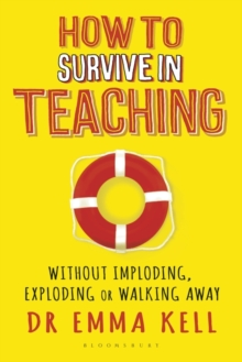 How to Survive in Teaching : Without imploding, exploding or walking away, Paperback Book