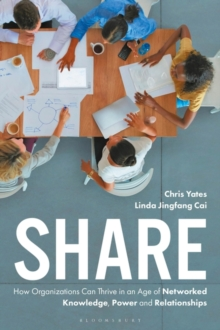 Share : How Organizations Can Thrive in an Age of Networked Knowledge, Power and Relationships, Hardback Book