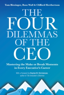 The Four Dilemmas of the CEO : Mastering the make-or-break moments in every executive's career, Hardback Book