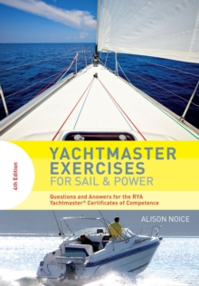 Yachtmaster Exercises for Sail and Power : Questions and Answers for the RYA Yachtmaster (R) Certificates of Competence, Paperback / softback Book