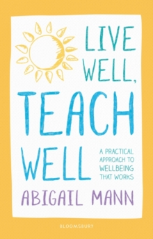 Live Well, Teach Well: A practical approach to wellbeing that works, Paperback Book