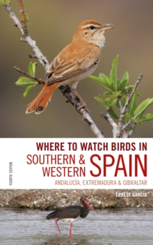 Where to Watch Birds in Southern and Western Spain : Andalucia, Extremadura and Gibraltar, Paperback / softback Book