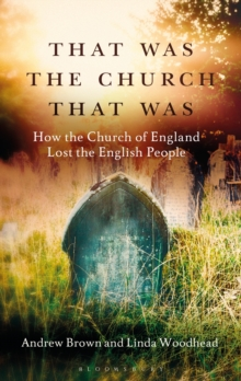 That Was The Church That Was : How the Church of England Lost the English People, Paperback Book