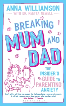 Breaking Mum and Dad : The Insider's Guide to Parenting Anxiety, Paperback Book