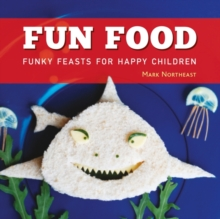 Fun Food : Funky feasts for happy children, Hardback Book