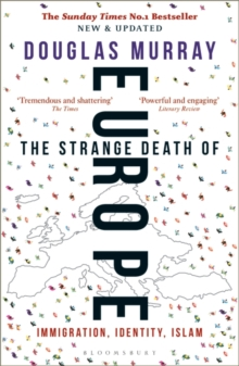 The Strange Death of Europe : Immigration, Identity, Islam, Paperback / softback Book