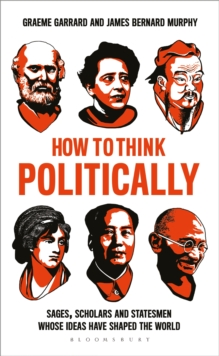 How to Think Politically : Sages, Scholars and Statesmen Whose Ideas Have Shaped the World, Paperback / softback Book